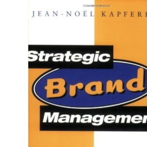 Strategic Brand Management: New Approaches to Creating and Evaluating Brand Equity