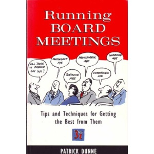 Running Board Meetings: Tips and Techniques for Getting the Best from Them