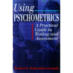 Using Psychometrics: A Practical Guide to Testing and Assessment