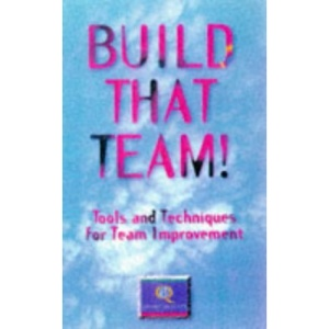 Build That Team!: Tools and Techniques for Team Improvement (Quest Quality)