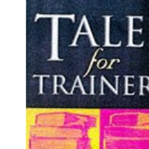 Tales for Trainers: Using Stories and Metaphors to Facilitate Learning
