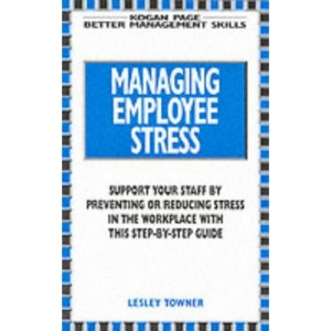Managing Employee Stress in the Workplace (Better Management Skills)