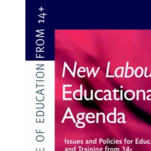 New Labour's New Educational Agenda: Issues and Policies for Education and Training at 14+ (Institute of Education)