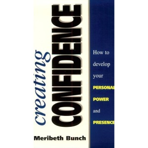 Creating Confidence: How to Develop Your Personal Power and Presence