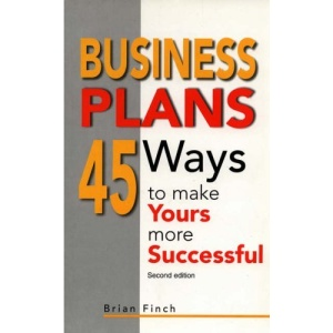 Business Plans: 45 Ways to Make Yours More Successful