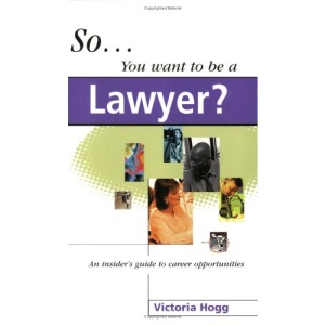 So You Want to be a Lawyer ?: An Insider's Guide to Career Opportunities