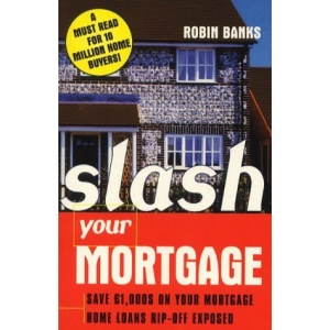 Slash Your Mortgage: How to Save Thousands of Dollars on Your Existing Mortgage