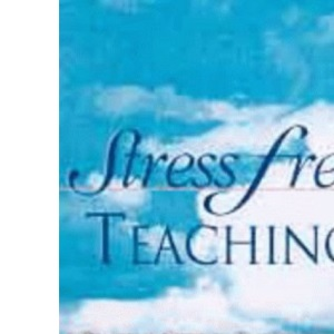 Stress Free Teaching: A Practical Guide to Tackling Stress in Teaching, Lecturing and Tutoring