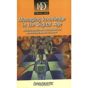 Managing knowledge in the Digital Age: Helping Directors in the Knowledge-Based Economy