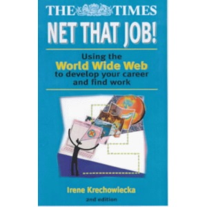 Net That Job!: Using the World Wide Web to Develop Your Career and Find Work (Creating success)