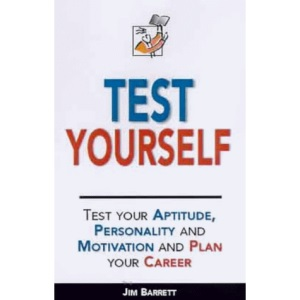 Test Yourself: Test Your Aptitude, Personality and Motivation and Plan Your Career