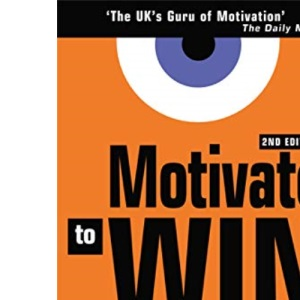 Motivate to Win: How to Motivate Yourself and Others