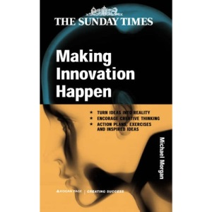 Making Innovation Happen (Creating Success Series)