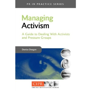 Managing Activism: A Guide to Dealing with Activists and Pressure Groups (PR in Practice)