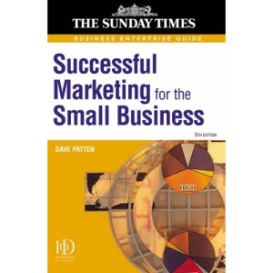 Business Enterprise: Successful Marketing for the Small Business: A Practical Guide: 7 (Sunday Times Business Enterprise)