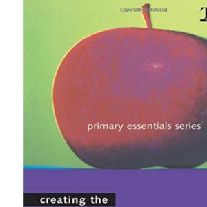 Creating the Effective Primary School (Primary essentials)