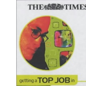 Getting a Top Job in the Arts and Media (Getting Top Job)