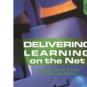 Delivering Learning on the Net: The Why, What and How of Online Education (Open & Flexible Learning Series)