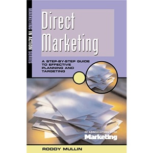 Direct Marketing: A Step-by-step Guide to Effective Planning and Targeting (Marketing in action)