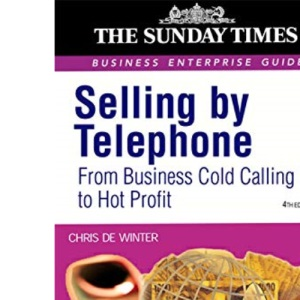 Selling by Telephone: From Cold Calling to Hot Profit (Sunday Times Business Enterprise)
