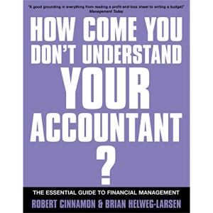 If You're So Brilliant...How Come You Don't Understand Your Accountant?: The Essential Guide to Financial Management