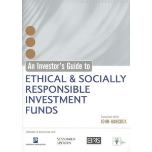 An Investor's Guide to Ethical & Socially Responsible Investment Funds: A Unique Analysis of UK Based Investment Funds