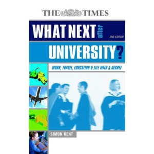What Next After University ?: Work, Travel, Education and Life with a Degree