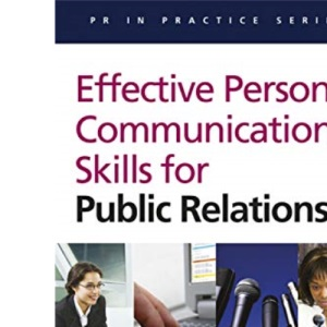 Effective Personal Communication Skills For Public Relations (PR In Practice)