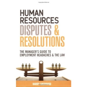 Human Resources Disputes and Resolutions: The Manager's Guide to Employment Headaches and the Law