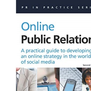 PR in Practice: Online Public Relations: A Practical Guide to Developing an Online Strategy in the World of Social Media: 29