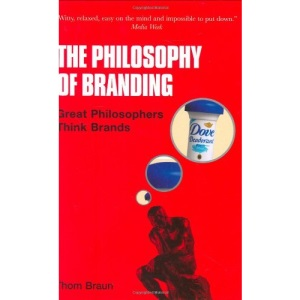 New Books Catalogue April - September 2007: The Philosophy of Branding: Great Philosophers Think Brands: 43