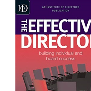 The Effective Director: Building Individual and Board Success