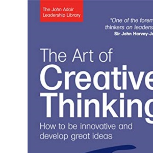 The John Adair Leadership Library: The Art of Creative Thinking: How to be Innovative and Develop Great Ideas: 1