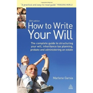 How to Write Your Will: The Complete Guide to Structuring Your Wil Inheritance Tax Planning Probate and Administering an Estate