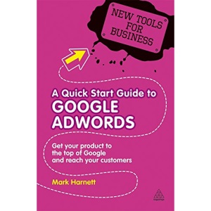 New Tools for Business: A Quick Start Guide to Google AdWords: Get Your Product to the Top of Google and Reach Your Customers: 3 (New Tools for Business Series)