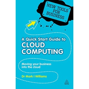 New Tools for Business: A Quick Start Guide to Cloud Computing: Moving Your Business into the Cloud: 5 (New Tools for Business Series)