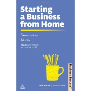 Starting a Business from Home: Choose a Business Get Online Reach Your Market and Make a Profit (Business Success)