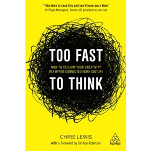 Too Fast to Think: How to Reclaim Your Creativity in a Hyper-connected Work Culture