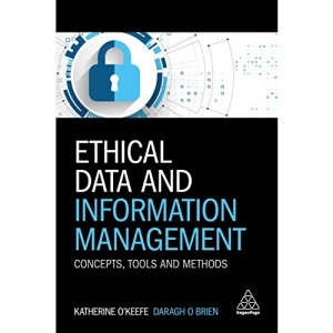 Ethical Data and Information Management: Concepts, Tools and Methods
