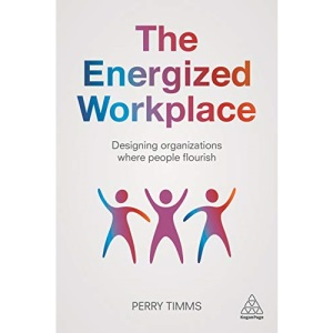 The Energized Workplace: Designing Organizations where People Flourish