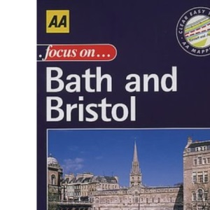 Focus on Bath and Bristol (AA Illustrated Reference)