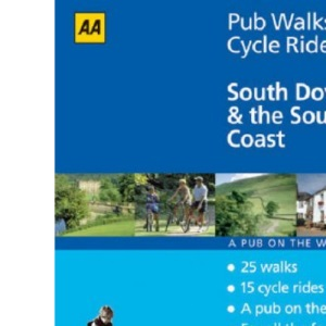 South Downs and the South Coast (AA 40 Pub Walks & Cycle Rides S.)