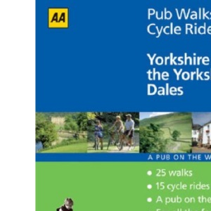 Yorkshire and the Yorkshire Dales (AA 40 Pub Walks & Cycle Rides)