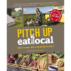Pitch Up, Eat Local (Camping Recipe Cookbook) (Camping & Caravaning Club)