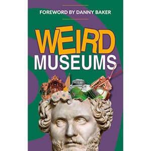 Weird Museums: Britain's Strangest Collections of Artefacts (Aa Lifestyle Guides)