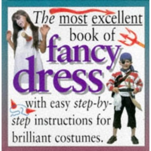 The Most Excellent Book of Fancy Dress (Master crafts)