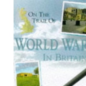On the Trail of World War 2 in Britain (Our changing environment)