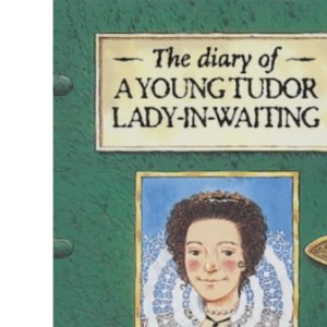 The Diary of a Young Tudor Lady-in-waiting (History Diaries)