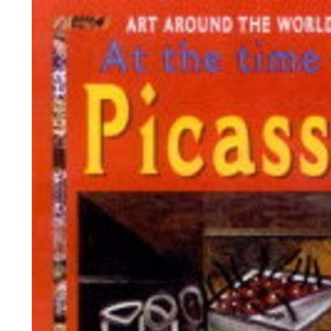 At the Time of Picasso, Mondrian and the Foundations of Modern Art (Art Around the World)
