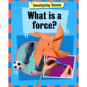 What is a Force? (Investigating Science)